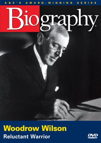 Woodrow Wilson: Reluctant Warrior: A&E Bigraphy DVD Image