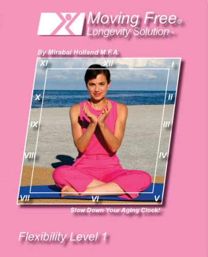 Moving Free: Longevity Solution: Flexibility Level 1, By Mirabai Holland For Boomers, Beginners And Active Seniors DVD Image