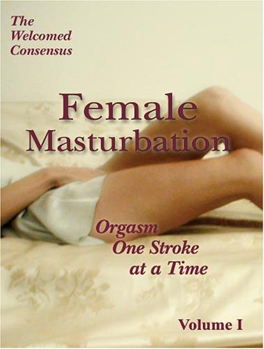 Female Masturbation : Orgasm One Stroke at a Time. Volume I DVD Image