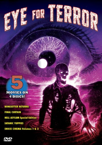 Eye For Terror: Bonesetter Returns / Final Curtain / Hell Asylum (Special Edition) / Satanic Yuppies / Shock Cinema, Vol. 1 & 2 DVD Image