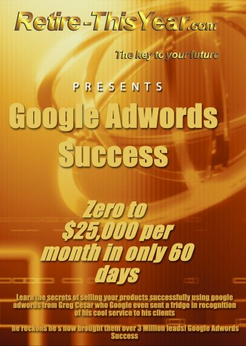 Google Adwords Success - Zero to $25,000 per month in only 60 days DVD Image