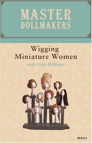 Master Dollmakers, Vol. 03: Wigging Miniature Women DVD Image
