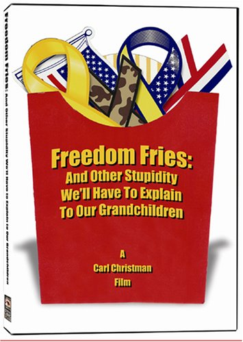 Freedom Fries: And Other Stupidity We'll Have To Explain To Our Grandchildren DVD Image