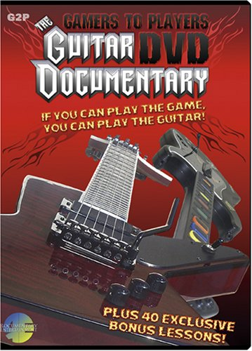 Gamers To Players: Guitar DVD Documentary: If You Can Play The Game, You Can Play The Guitar!: Plus 40 Bonus Lessons! DVD Image